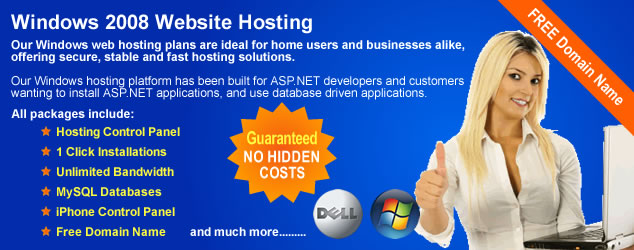 Microsoft Windows 2008 Website hosting. Our Windows 2008 Website hosting plans are ideal for home users and businesses alike, offering secure stable and fast hosting solutions. Our Windows hosting platform has been built for ASP.NET developers and customers wanting to install ASP.NET applications and use database driven applications. All of our Windows 2008 Website hosting packages include, free domain name, hosting Control Panel, one click script installs, unlimited bandwidth, MySQL databases, iPhone control panel, full technical support and much more.